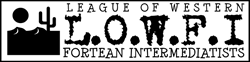 Welcome to the League of Western Fortean Intermediatists (L.O.W.F.I.)